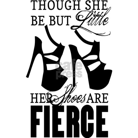 Though She Be But Little/Fierce Shoes