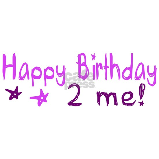 happy birthday 2 me