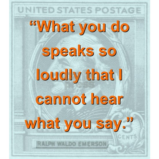 What You Do Speaks So Loudly - RW Emerson