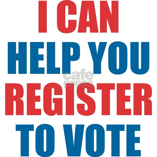 I CAN HELP YOU REGISTER TO VOTE