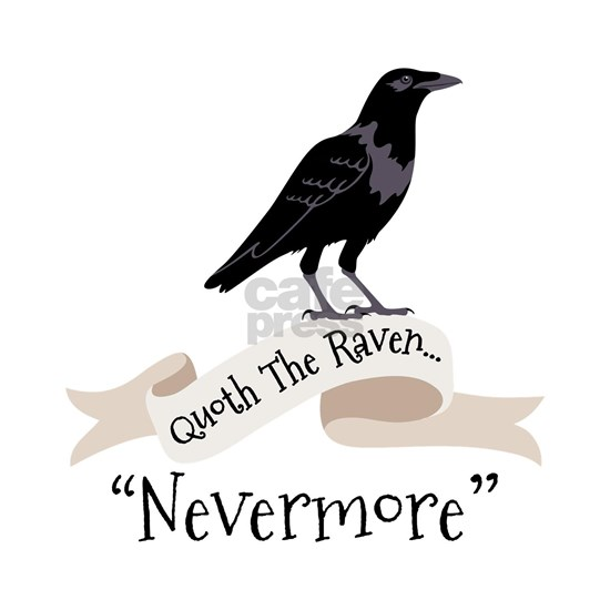 QUOTH THE RAVEN... NEVERMORE