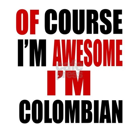 Of Course I Am Colombian