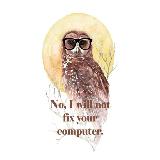I will not fix your computer Geek Owl in Glasses