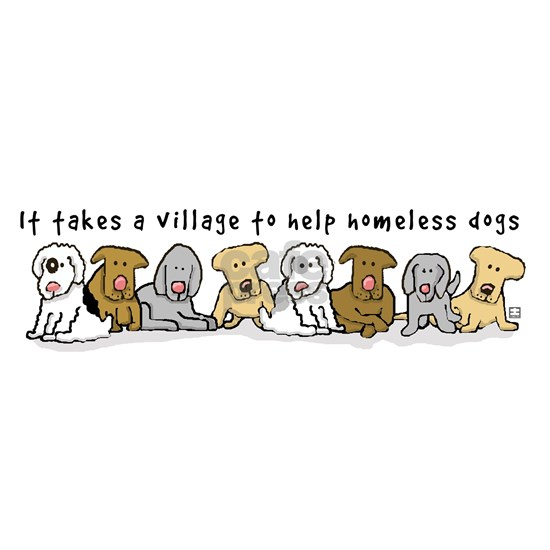 Takes A Village Help Homeless Dogs