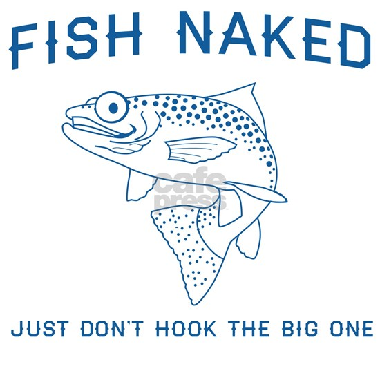 Fish naked don't hook big one