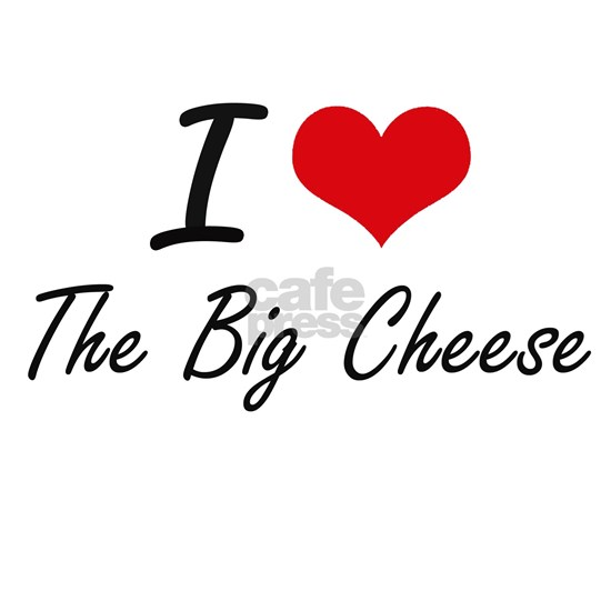 I Love The Big Cheese