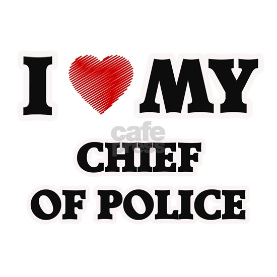 I love my Chief Of Police