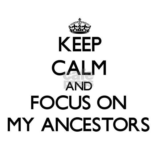 Keep Calm and focus on My Ancestors