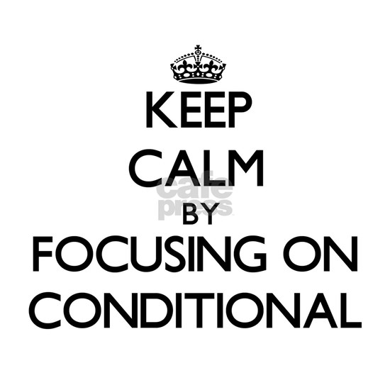Keep Calm by focusing on Conditional