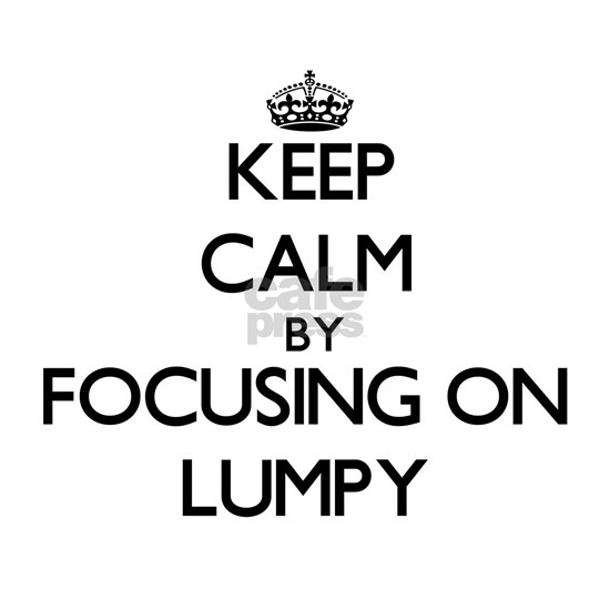 Keep Calm by focusing on Lumpy
