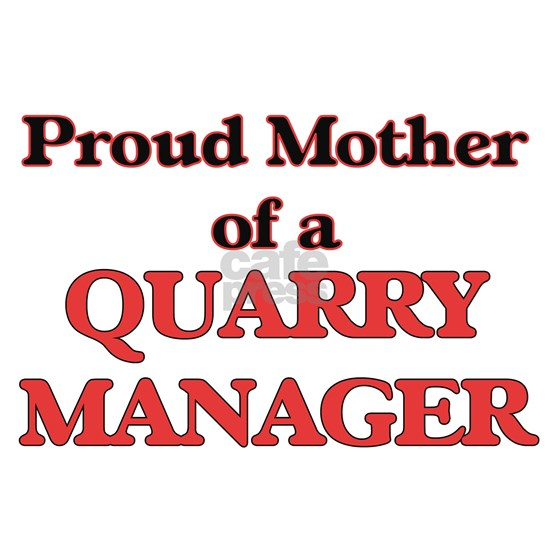Proud Mother of a Quarry Manager