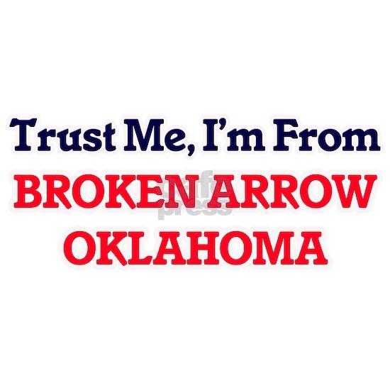 Trust Me, I'm from Broken Arrow Oklahoma