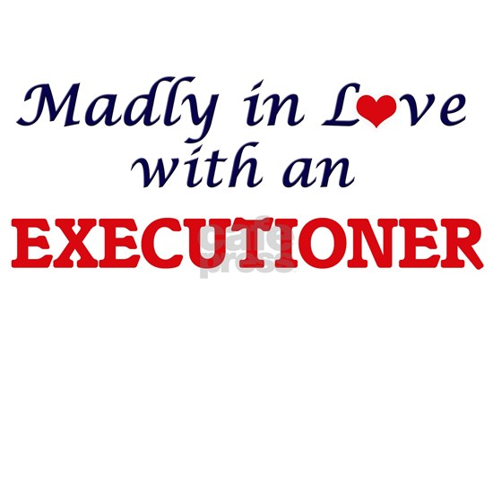 Madly in love with an Executioner