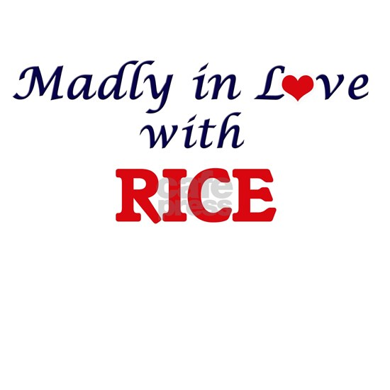 Madly in love with Rice