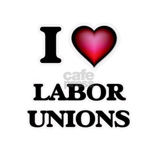 I Love Labor Unions