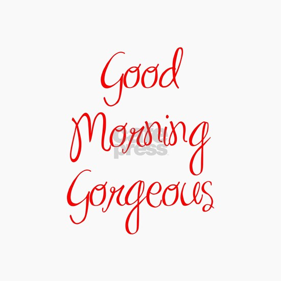 good morning gorgeous, mug, quote, humor, sexy, mo