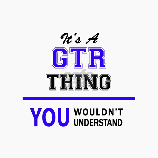 It's GTR thing, you wouldn't understand