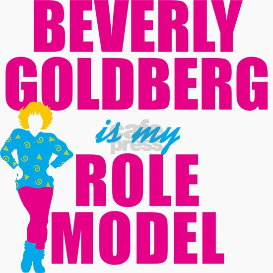 Beverly Goldberg Is My Role Model