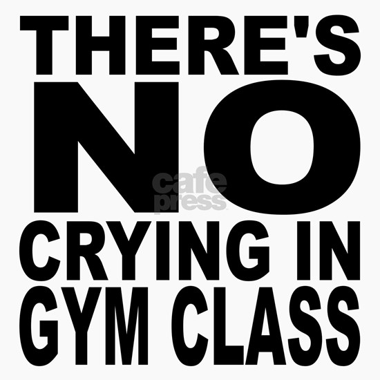 There's No Crying In Gym Class