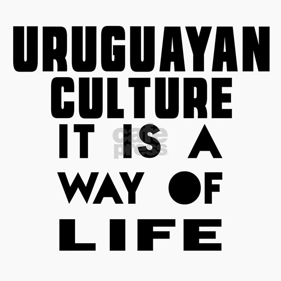 Uruguayan Culture It Is A Way Of Life