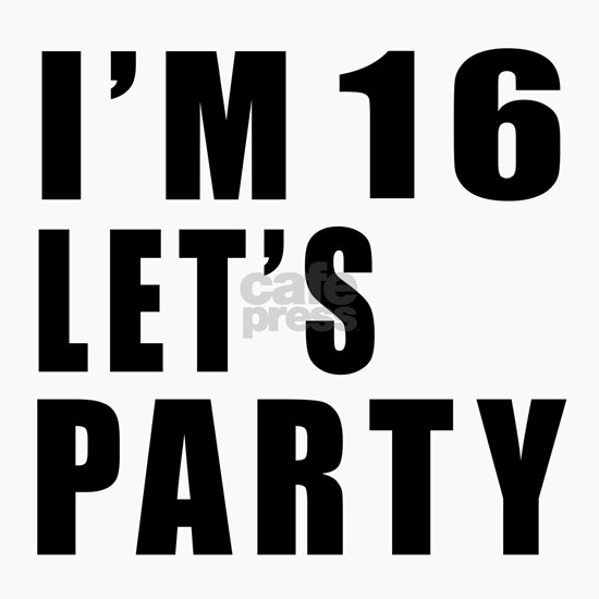 I Am 16 Let Is Party