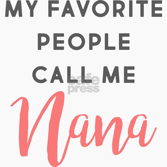 My Favorite People Call Me Nana