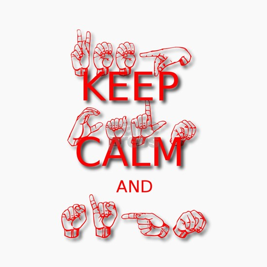 Keep Calm and Sign -in Sign Language