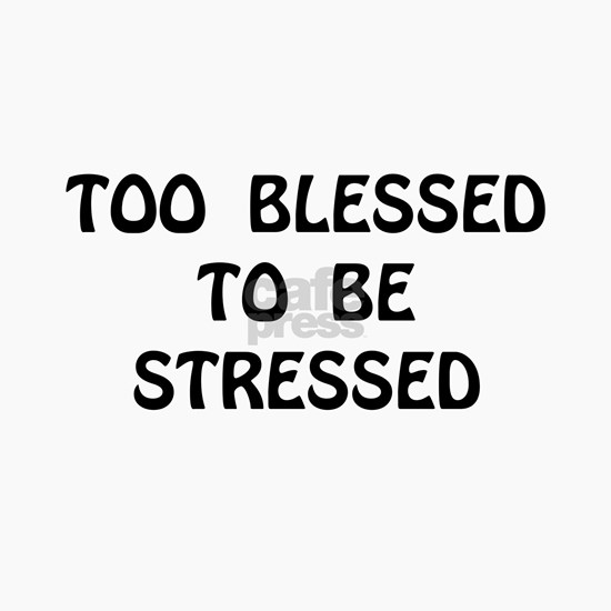 Blessed Stressed