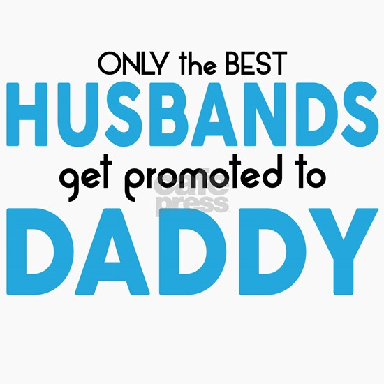 BEST HUSBANDS GET PROMOTED TO DADDY