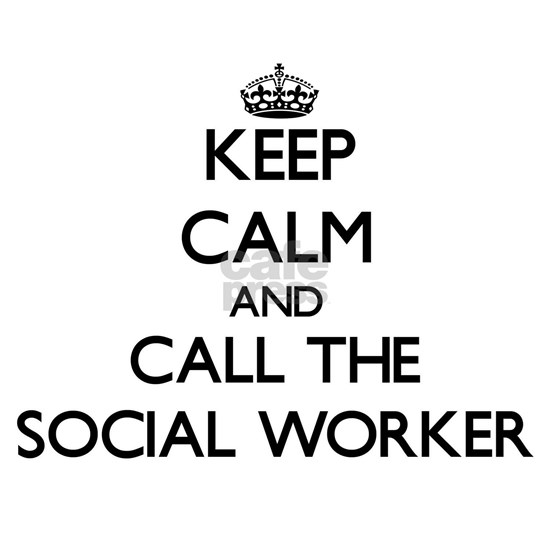 Keep calm and call the Social Worker