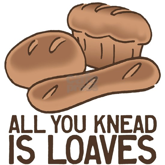 All You Knead is Loaves