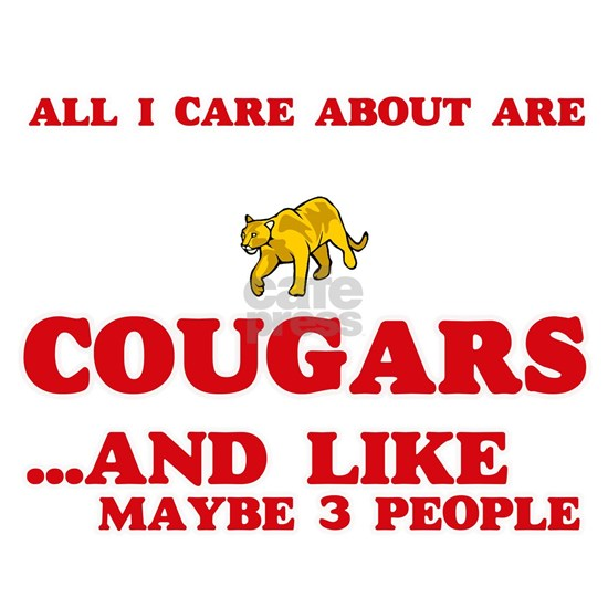 All I care about are Cougars