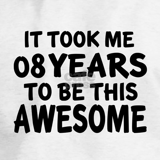 08 Years To Be This Awesome