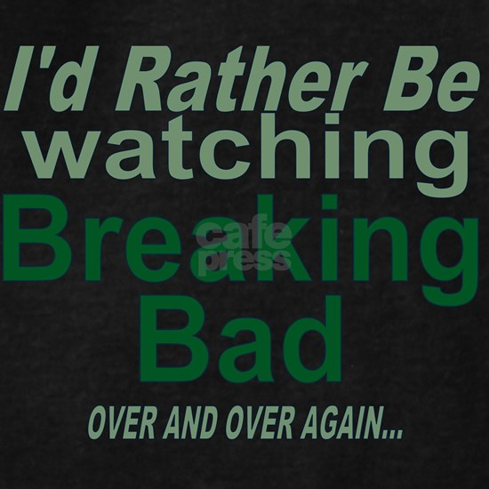 I'd Rather Be Watching Breaking Bad