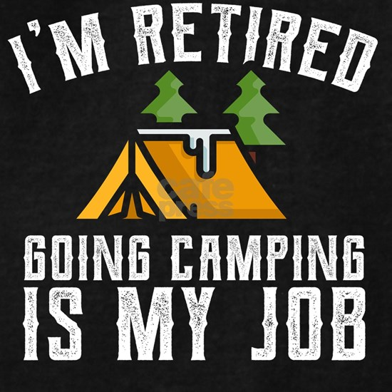 Camping Shirt for Newly Retired Camping Is My Job