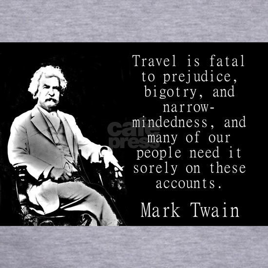 Travel Is Fatal To Prejudice - Twain