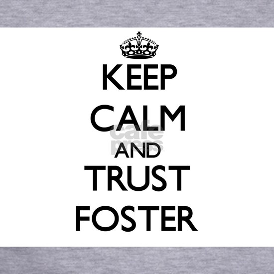 Keep calm and Trust Foster