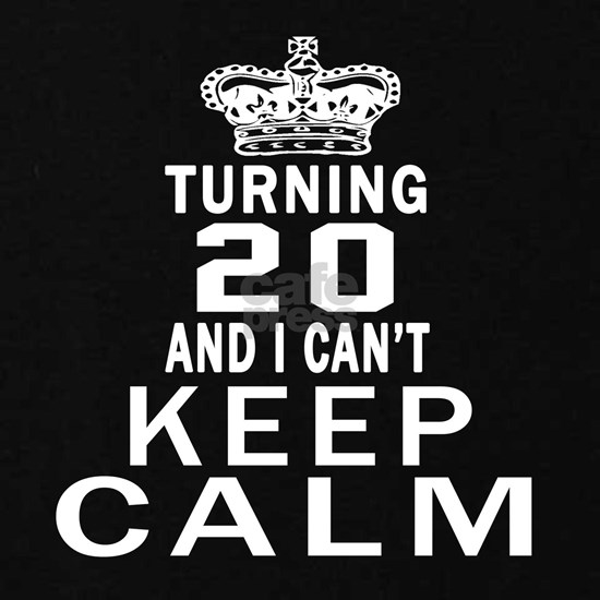 Turning 20 And I Can Not Keep Calm