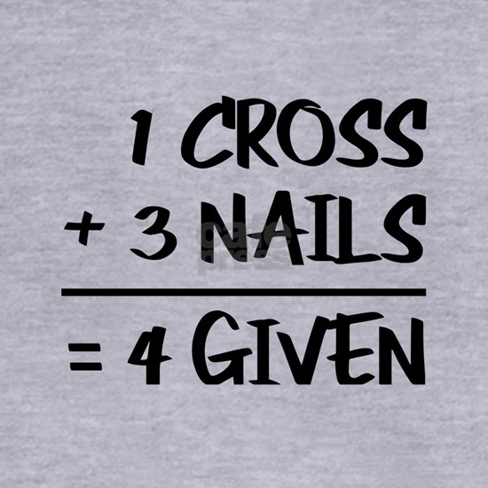 One Cross Plus Three Nails Equals Forgiven