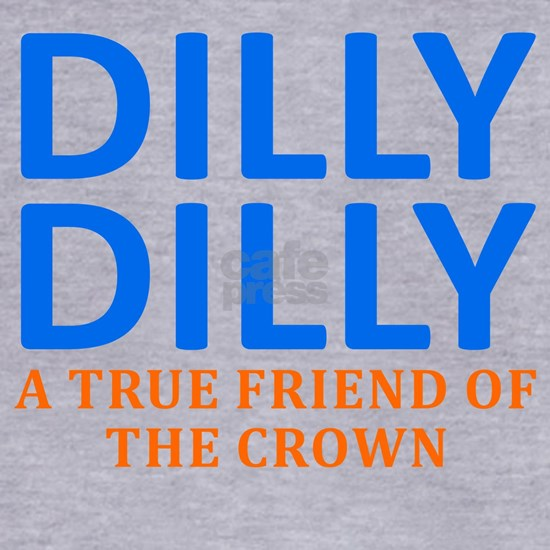 Dilly Dilly A True friend of the crown