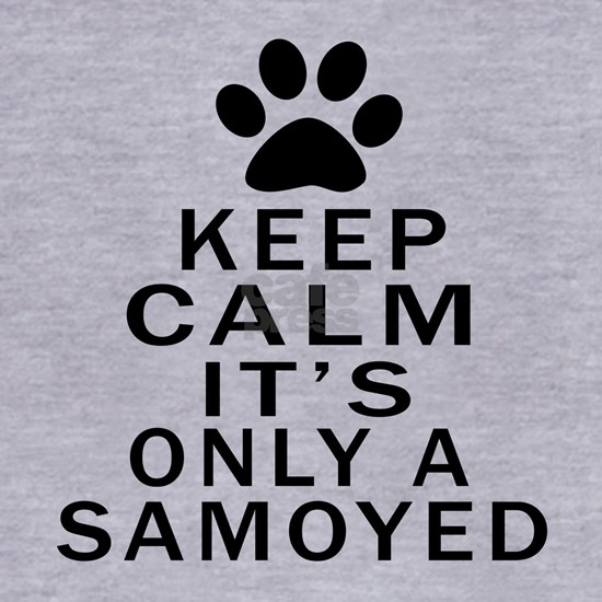 Keep Calm Its Only A Samoyed