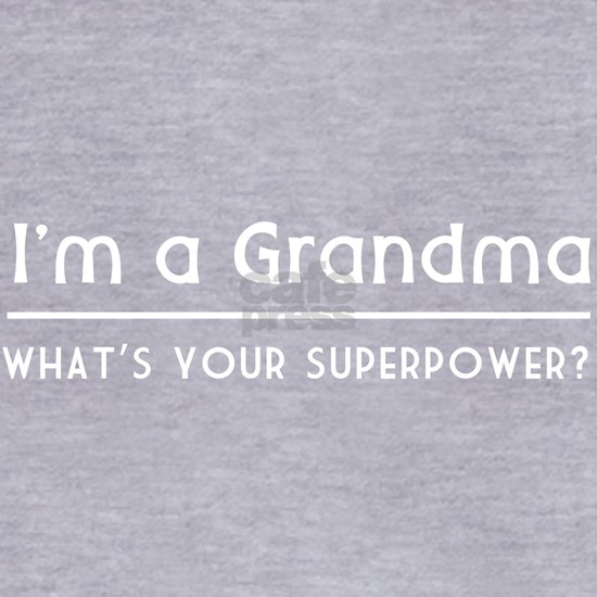 I'm a grandma what's your superpower