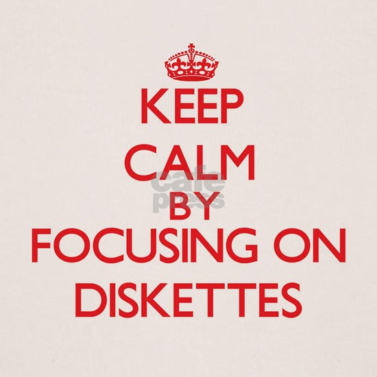 Keep Calm by focusing on Diskettes