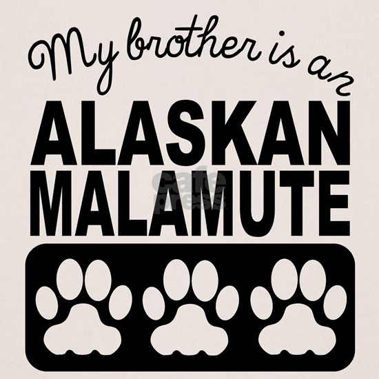 My Brother Is An Alaskan Malamute