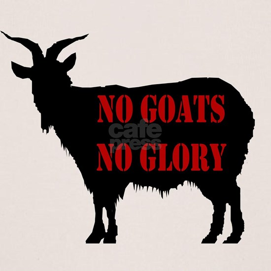 2-No goats no glory brighter goat x large