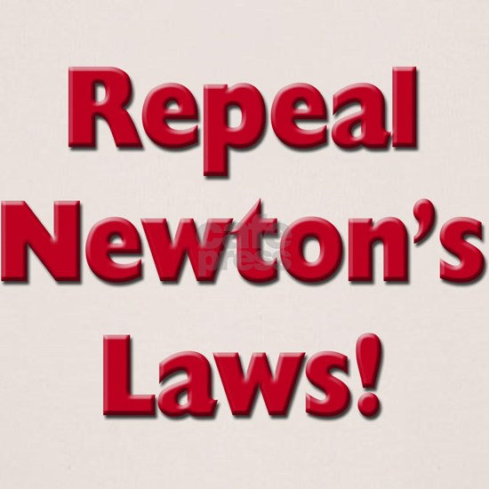 Repeal Newtons Laws!