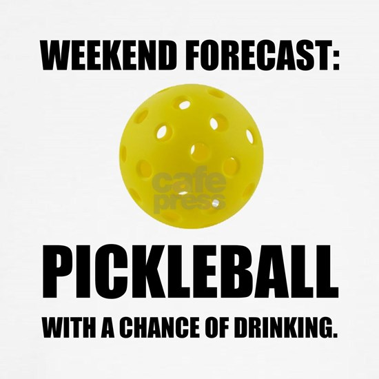 Weekend Forecast Pickleball Drinking