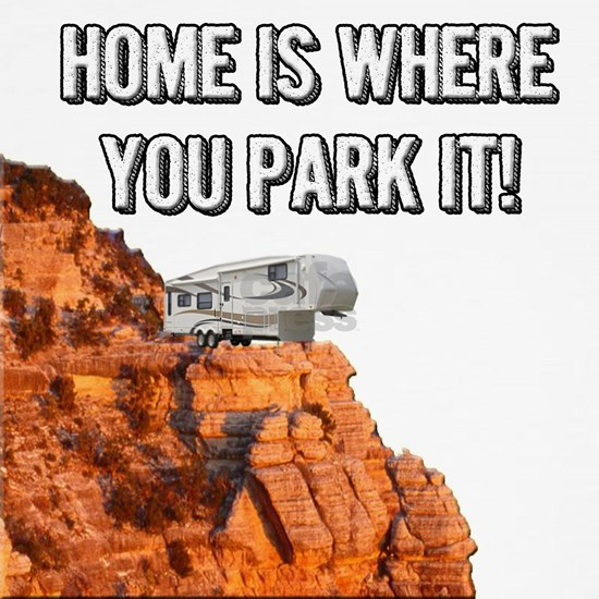 Home Is Where You Park It - Fifth Wheel