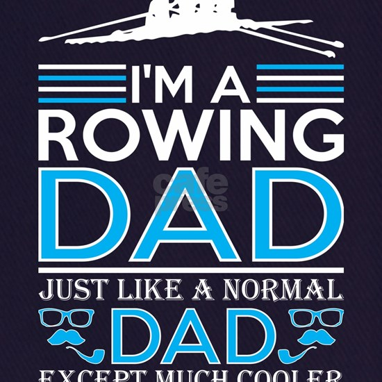 Im Rowing Dad Just Like Normal Dad Except Cooler