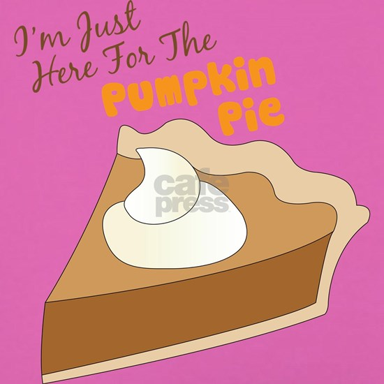 Im Just Here For The Pumpkin Pie